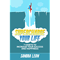 """Supercharge Your Life: 7 Habits To Increase Your Success And Happiness (Includes a free copy of """"The Ultimate Goal Setting Workbook"""")"""