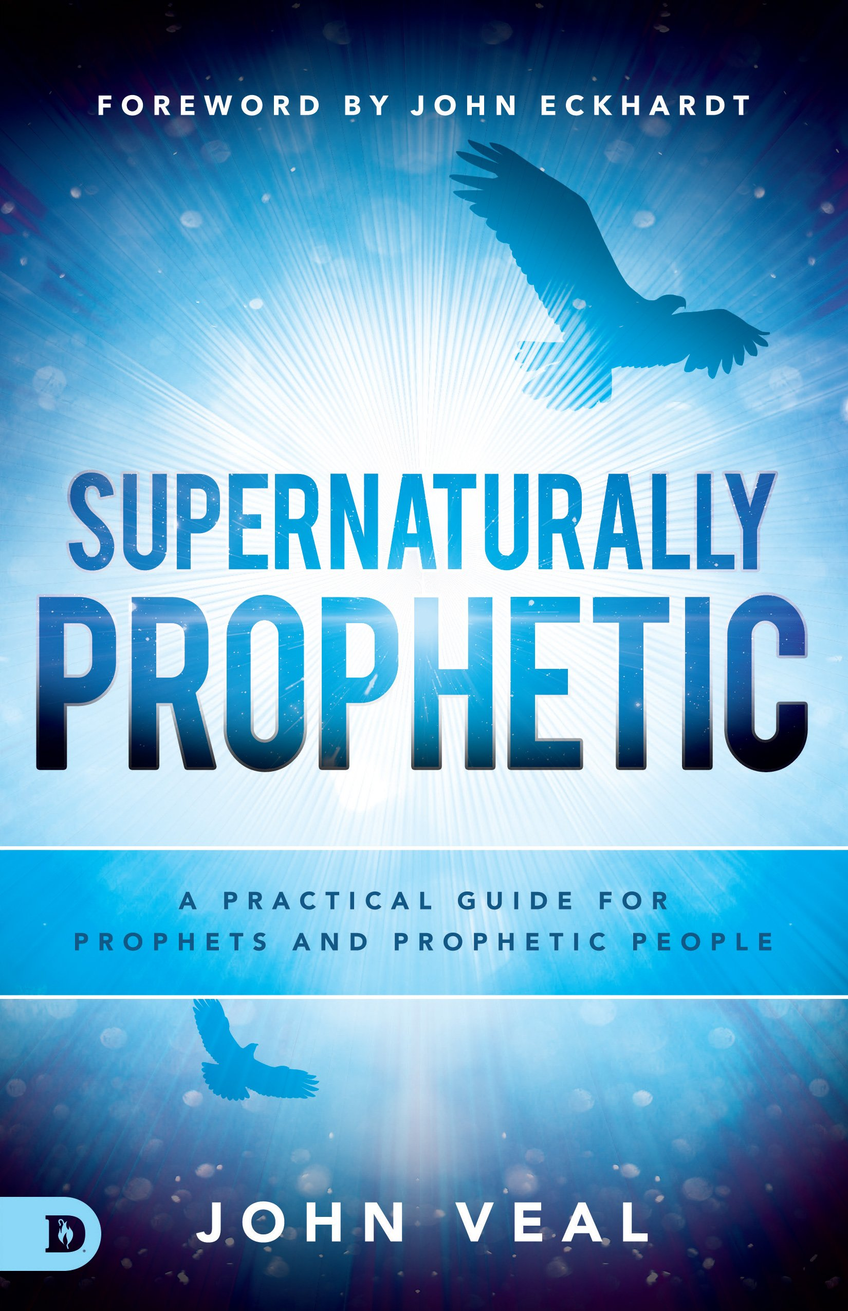 Supernaturally Prophetic: A Practical Guide for Prophets and Prophetic  People: John Veal, John Eckhardt: 9780768446333: Amazon.com: Books
