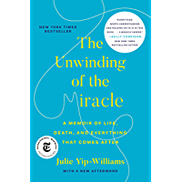 The Unwinding of the Miracle: A Memoir of Life, Death, and Everything That Comes After