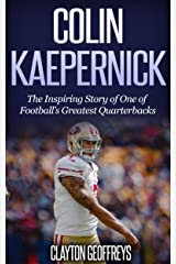 Colin Kaepernick: The Inspiring Story of One of Football's Greatest Quarterbacks (Football Biography Books) Kindle Edition