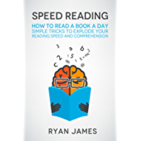 Speed Reading: How to Read a Book a Day - Simple Tricks to Explode Your Reading Speed and Comprehension (Accelerated Learning Series 2) (English Edition)