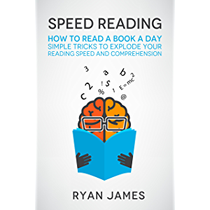 Speed Reading: How to Read a Book a Day - Simple Tricks to Explode Your Reading Speed and Comprehension (Accelerated…