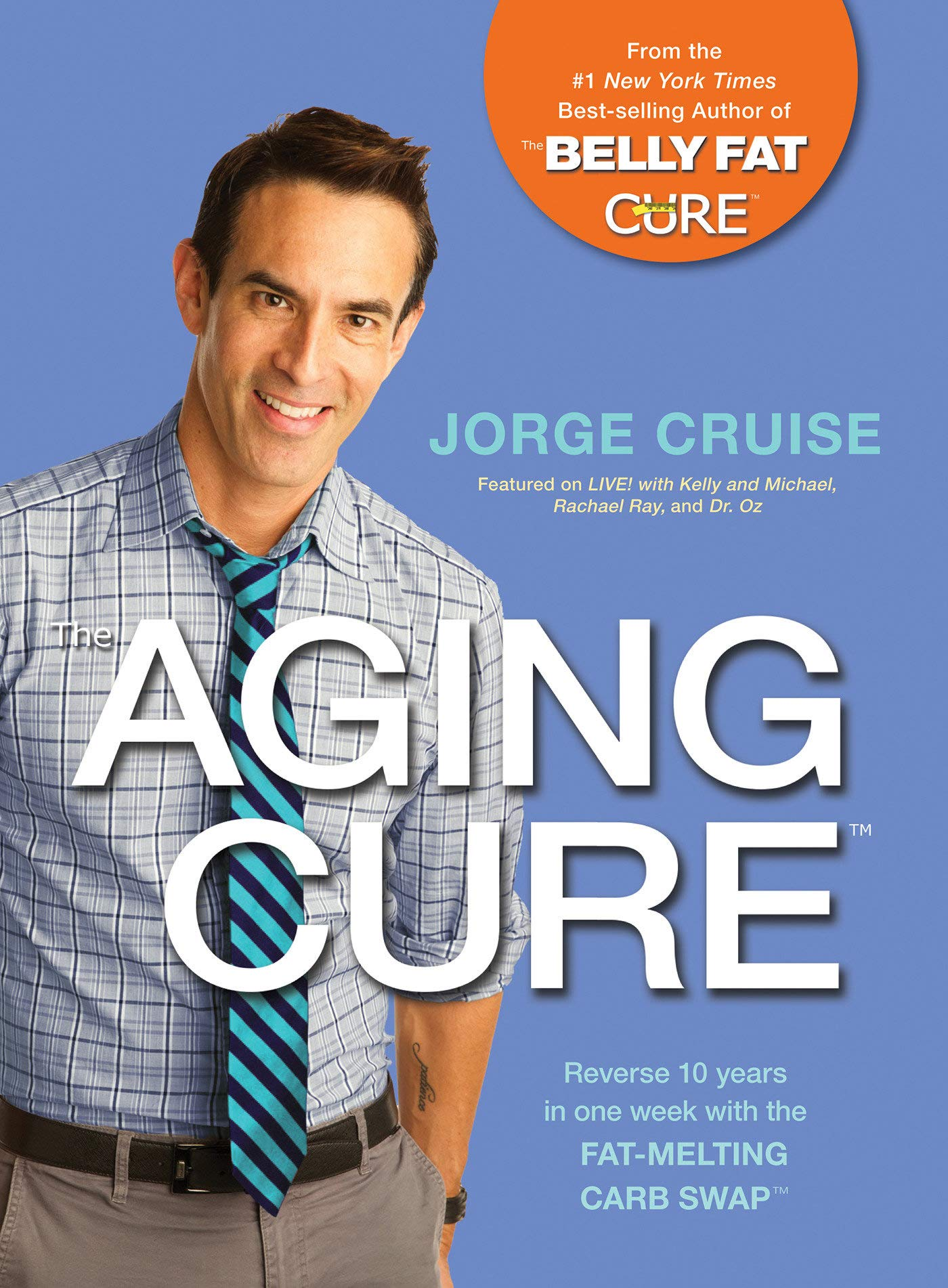 The Aging Cure#: Reverse 10 years in one week with the FAT-MELTING CARB  SWAP#: Jorge Cruise: 9781401946739: Amazon.com: Books
