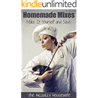 Homemade Mixes: Make It Yourself and Save (Hillbilly Housewife Homemade Book 1) (English Edition)