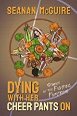 Dying With Her Cheer Pants On: Stories of the Fighting Pumpkins Kindle Edition