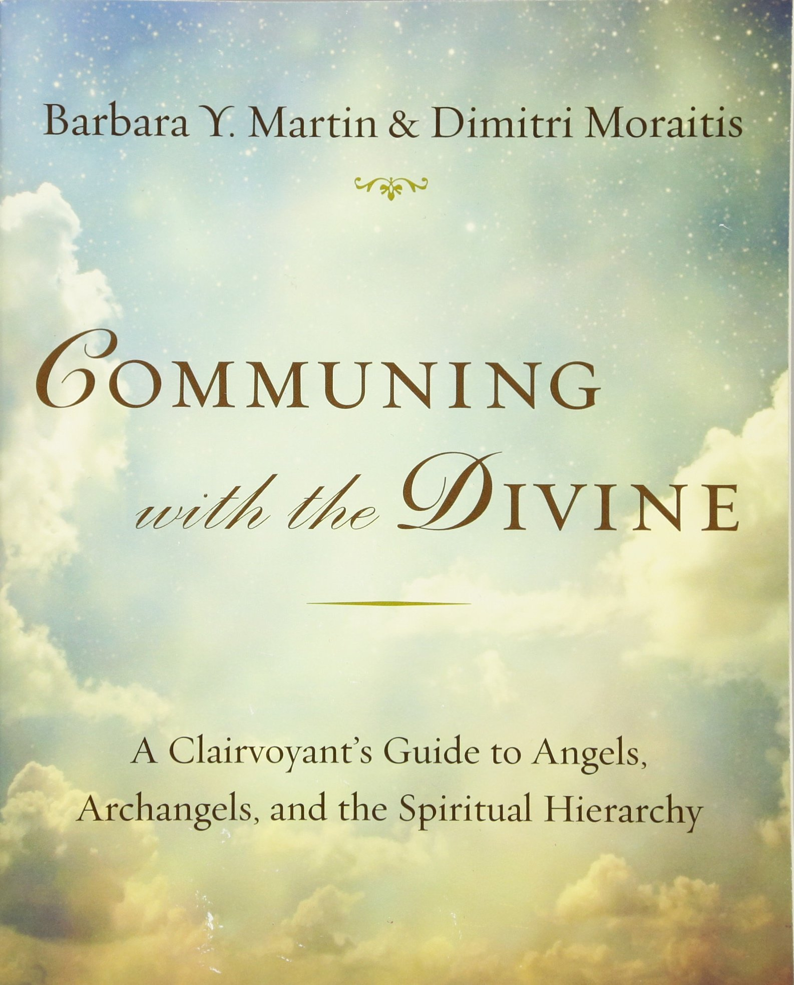 Communing With The Divine: A Clairvoyant's Guide To Angels, Archangels, And  The Spiritual Hierarchy: Barbara Y Martin, Dimitri Moraitis:  9780399167744: