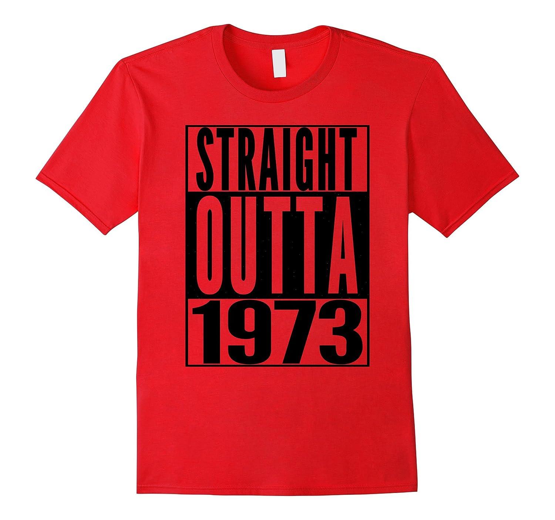 STRAIGHT OUTTA 1973 44th Birthday 44 Years Old SHIRT Vintage-FL