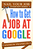 How To Get A Job At Google (Nail Your Job Interview Book 2) (English Edition)