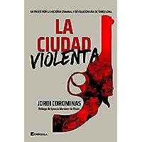 La ciudad violenta: Un paseo por la historia criminal y revolucionaria de Barcelona (PENINSULA)