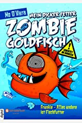 Mein dicker fetter Zombie-Goldfisch, Band 03: Frankie - Alles andere ist Fischfutter (German Edition) Kindle Edition