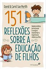 151 reflexões sobre a educação de filhos: Sabedoria bíblica para alcançar o coração e transformar a trajetória de vida do seu filho eBook Kindle