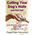 Cutting Your Dog's Nails and Pad Hair (Dog Grooming Guides Book 1)