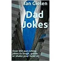 Dad Jokes: Over 650 pun-ishing jokes to laugh, groan or shake your head at. (English Edition)