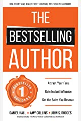 The Bestselling Author: Attract Your Fans, Gain Instant Influence and Get the Sales You Deserve Kindle Edition
