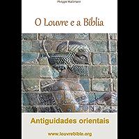 O Louvre e a Bíblia Antiguidades orientais: A visita do Louvre com um leitor da Bíblia