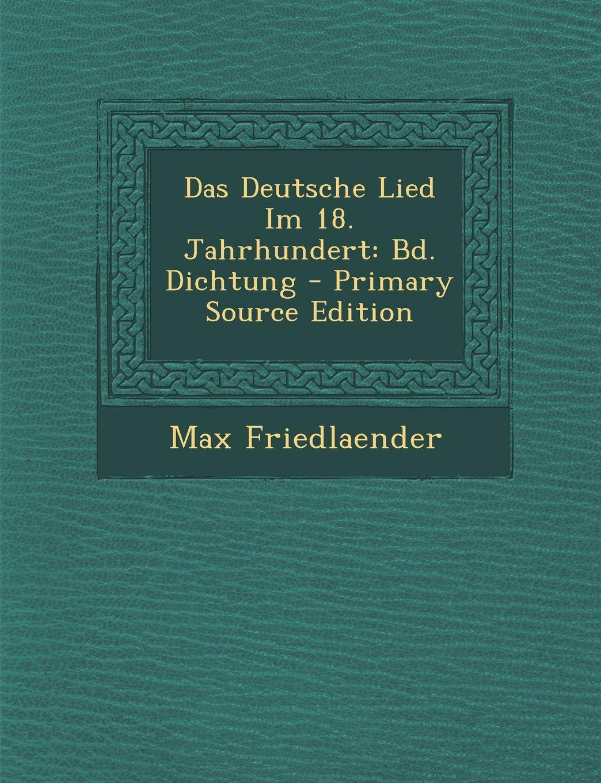 Das Deutsche Lied Im 18. Jahrhundert: Bd. Dichtung - Primary Source Edition (German Edition) by Nabu Press