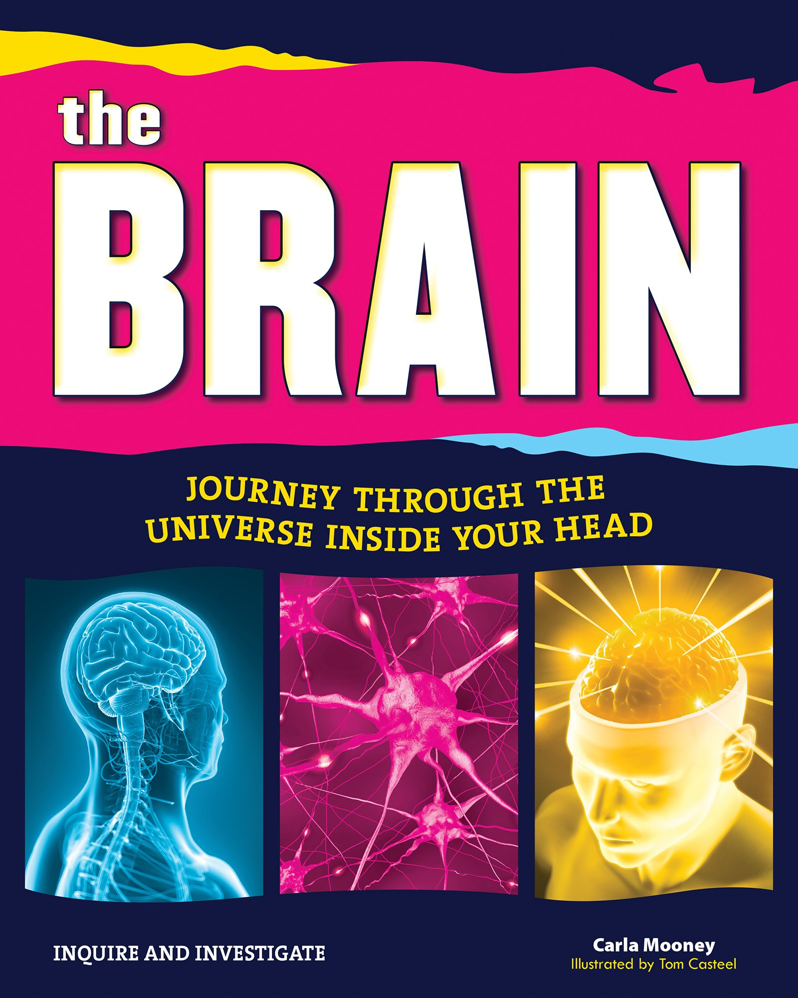 Amazon.com: The Brain: Journey Through the Universe Inside Your Head  (Inquire and Investigate) (9781619302785): Carla Mooney, Tom Casteel: Books