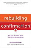 Rebuilding Confirmation: Because We Need More Than Another Graduation (Rebuilt Parish Book)