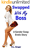 Swapped With My Boss: A Gender Swap Erotic Story