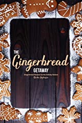 The Gingerbread Getaway: Gingerbread Recipes for the Holiday Season