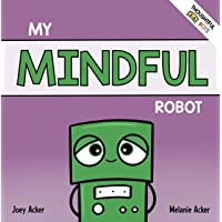 My Mindful Robot: A Children's Social Emotional Book About Managing Emotions with Mindfulness (Thoughtful Bots 2)
