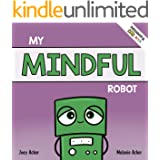 My Mindful Robot: A Children's Social Emotional Book About Managing Emotions with Mindfulness (Thoughtful Bots)