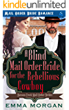 A Blind Mail Order Bride for the Rebellious Cowboy (Benson Creek Mail Order Brides Book 2)