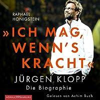 """""""Ich mag, wenn's kracht"""": Jürgen Klopp. Die Biographie"""