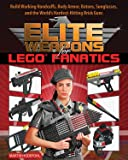 Elite Weapons for LEGO Fanatics: Build Working Handcuffs, Body Armor, Batons, Sunglasses, and the World's Hardest…