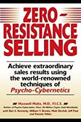 Zero-Resistance Selling: Achieve Extraordinary Sales Results Using World Renowned techqs Psycho Cyberneti Kindle Edition