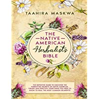 The Native American Herbalist's Bible: 3 in 1. The Perfect Guide to Discover All the Secrets of the Native American…