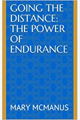 Going the Distance: The Power of Endurance Kindle Edition