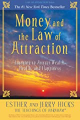 Money, and the Law of Attraction: Learning to Attract Wealth, Health, and Happiness Kindle Edition