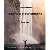 Spiritual Nourishment Book Two: Christian Messages for Everyday Spiritual Upliftment (English Edition)
