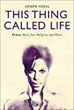 This Thing Called Life: Prince, Race, Sex, Religion, and Music