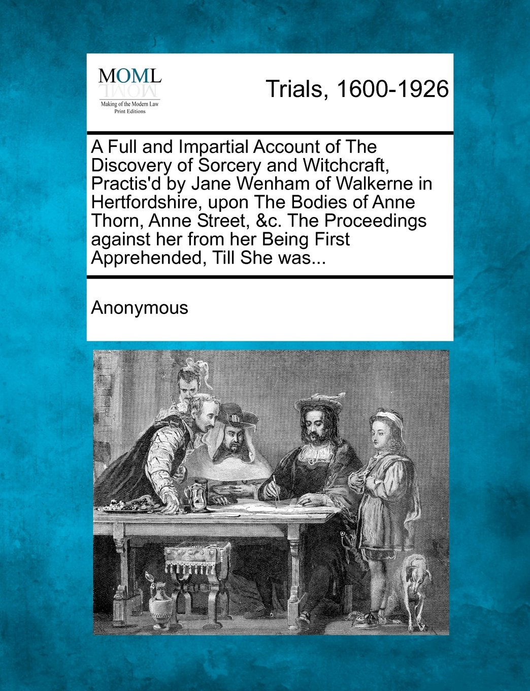 A Full and Impartial Account of The Discovery of Sorcery and Witchcraft, Practis'd by Jane Wenham of Walkerne in Hertfordshire, upon The Bodies of ... her Being First Apprehended, Till She was... PDF