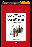 Faites vos apéritifs et vos liqueurs … à votre goût: Pour les amateurs du fait maison ! (L'essentiel : l'encyclopédie d'Utovie t. 1)
