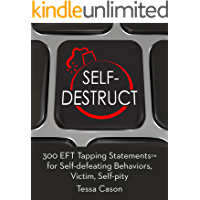 300 EFT Tapping Statements for Self-defeating Behaviors, Victim, Self-pity