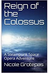 Reign of the Colossus: A Steampunk Space Opera Adventure (A Holly Drake Job Book 7) Kindle Edition