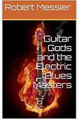 Guitar Gods and the Electric Blues Masters Kindle Edition