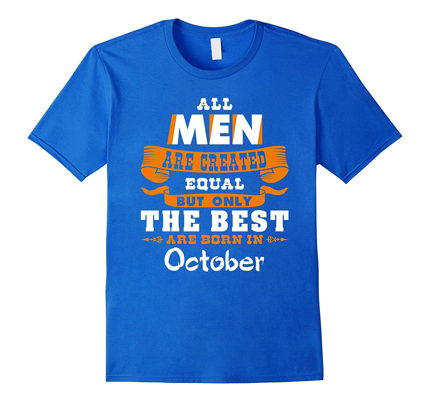 All Men Are Created Equal The Best Are Born in October Shirt-FL