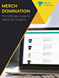 Merch Domination - The Ultimate Guide To Merch By Amazon (English Edition)