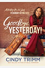 Goodbye, Yesterday!: Activating the 12 Laws of Boundary-Defying Faith Kindle Edition