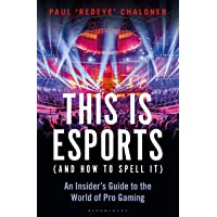 This is esports (and How to Spell it) – LONGLISTED FOR THE WILLIAM HILL SPORTS BOOK AWARD 2020: An Insider's Guide to…