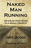 Naked Man Running: 100 IDEAS that work in a small church
