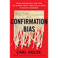 Confirmation Bias: Inside Washington's War Over the Supreme Court, from Scalia's Death to Justice Kavanaugh (English Edition)