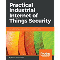 Practical Industrial Internet of Things Security: A practitioner's guide to securing connected industries (English Edition)