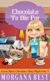 Chocolate To Die For: Funny Cozy Mystery (Cocoa Narel Chocolate Shop Mysteries Book 4)