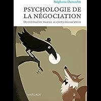 Psychologie de la négociation: Du contrat de travail au choix des vacances
