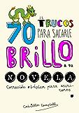 70 trucos para sacarle brillo a tu novela: Corrección básica para escritores (Spanish Edition)